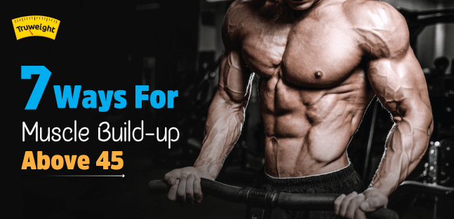 7 Ways for muscle build-up above 45