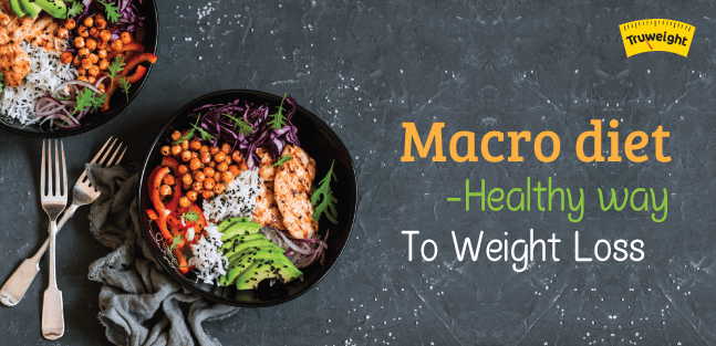 Macro diet- Healthy way to weight loss