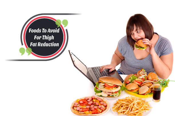 Foods To Avoid For Thigh Fat Reduction