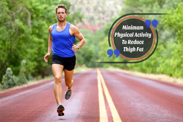Minimum Physical Activity To Reduce Thigh Fat