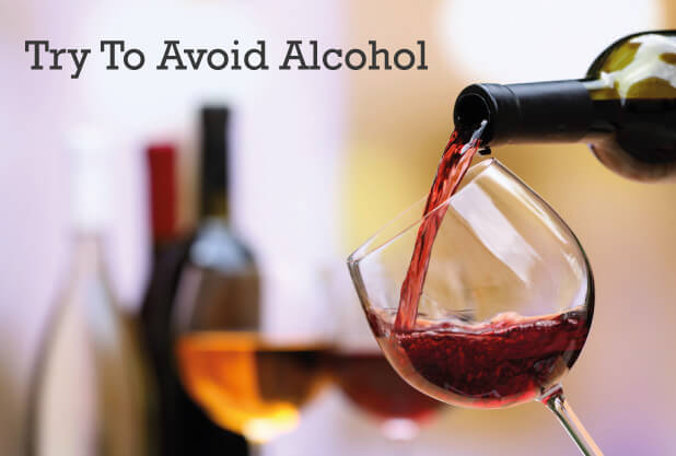 Try to avoid alcohol