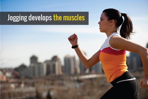 Jogging develops muscles